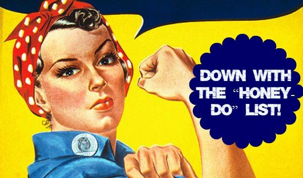"Rosie the Riveter says ""down with the honey-do list!"""
