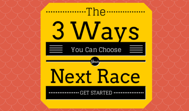 Three Ways To Choose Your Next Race