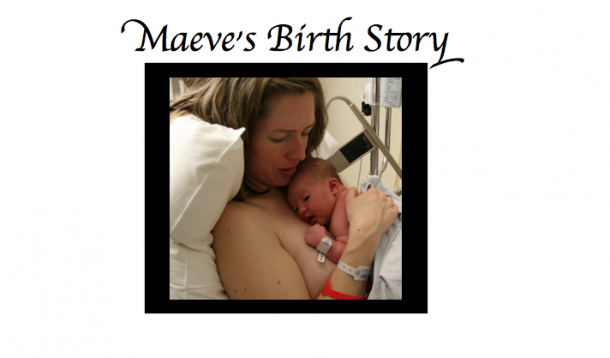 maeve, birth story, birth, labour, deliver, vaginal birth, epidural, jen warman