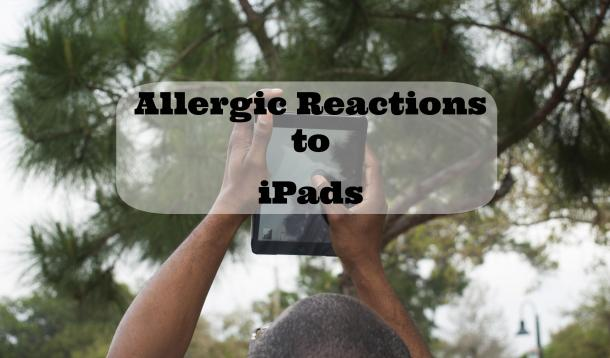 Reactions after iPad use may indicate nickel allergies