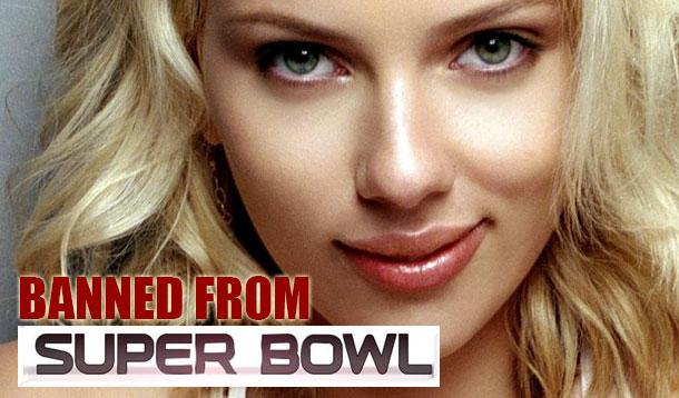 scarlett johanssan banned from superbowl