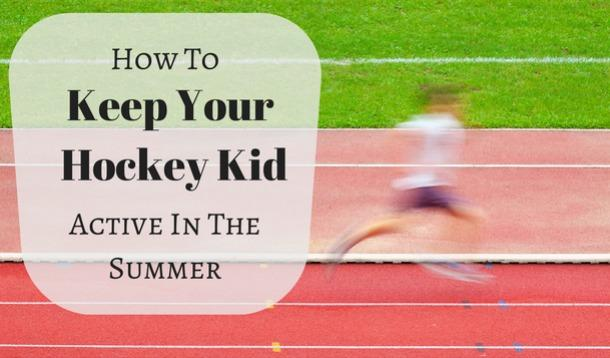 how to keep your hockey playing kid active in the summer