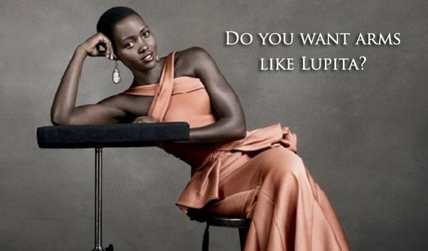 do you want arms like lupita