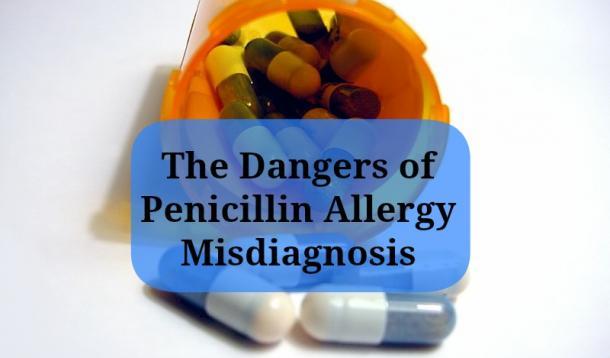 The Dangers of Penicillin Allergy Misdiagnosis