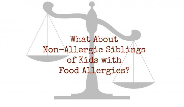 What about the non-allergic siblings of kids with food allergies?