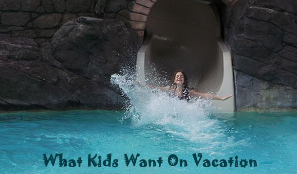 what kids want on vacation