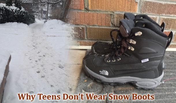 why teens won't wear snow boots