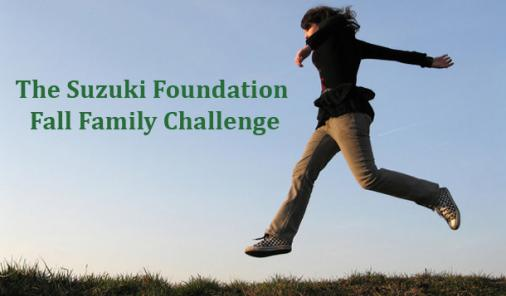 The Suzuki Foundation Fall Family Challenge