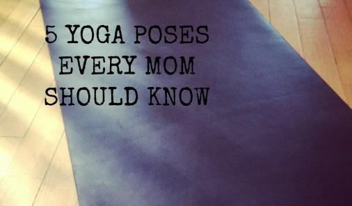 5 yoga poses every mom should know