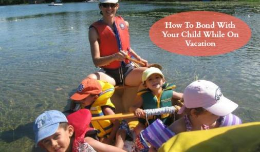 5 Ways To Bond With Your Child While On Vacation