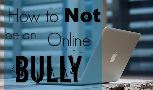 How to not be an online bully