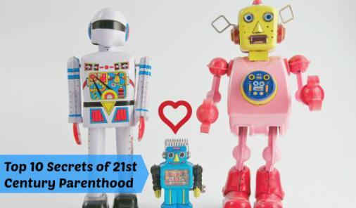 The Top 10 Secrets of 21st Century Parenthood