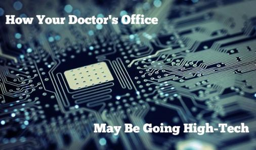 How Your Doctor's Office May Be Going High-Tech