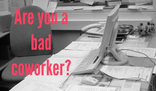 Messy office space with text: are you a bad coworker?