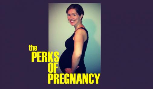perks of pregnancy, pregnancy symptoms, upside, positie outlook, optimism, jen warman, comedy, boobs, belly