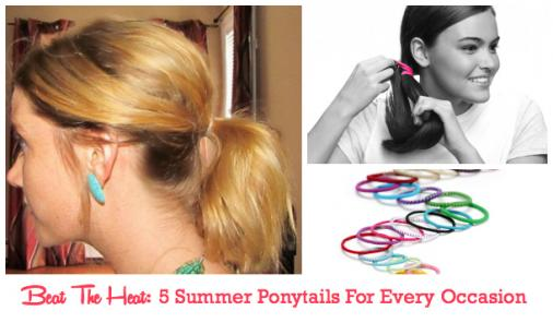 Beat The Heat: 5 Summer Ponytails For Every Occasion