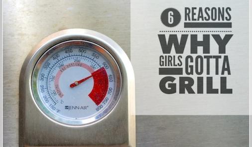 6 reasons why girls gotta grill