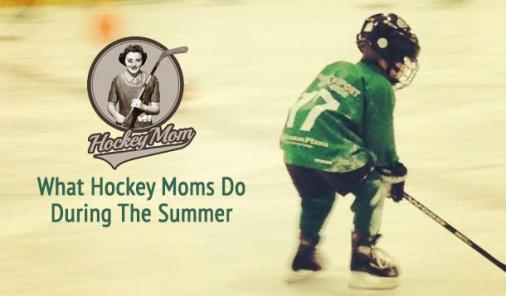 What Hockey Moms Do During The Summer