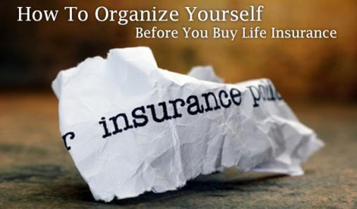 How To Organize Yourself Before You Buy Life Insurance