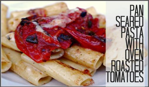 crispy pan seared roasted tomato pasta