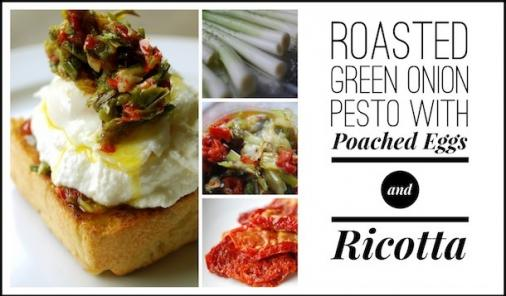 Roasted Green Onion Pesto with Poached Eggs and Ricotta