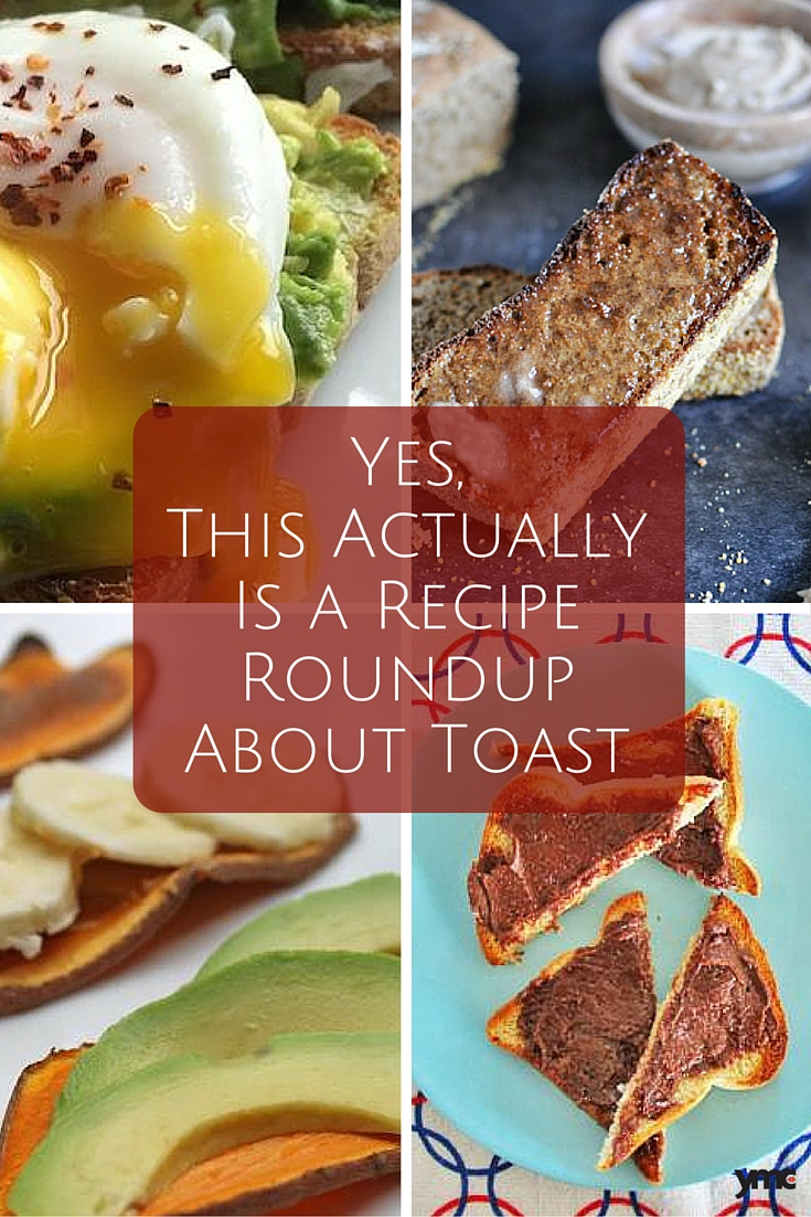 It's toast recipes. It's easy. It's good. | YMCFood | YummyMummyClub.ca