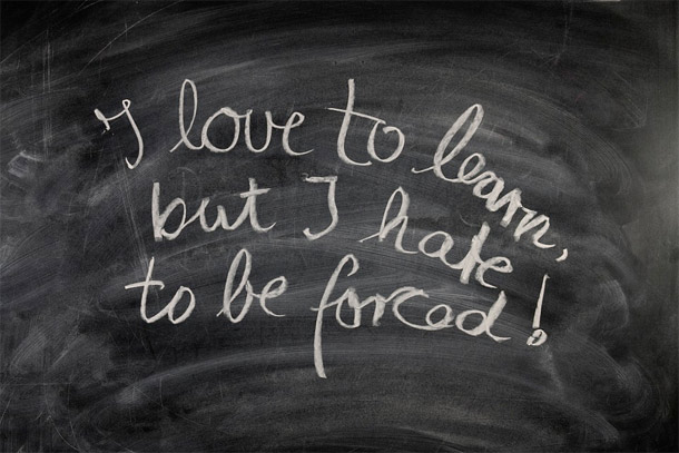 I love to learn but I hate to be forced.