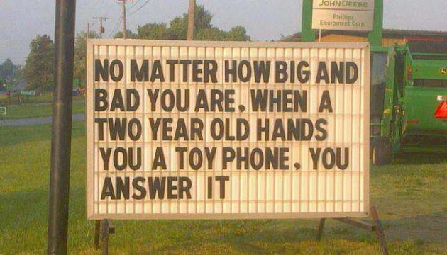 no-matter-how-big-and-bad-you-are-when-a-two-year-old-hands-you-a-phone-you-answer-it